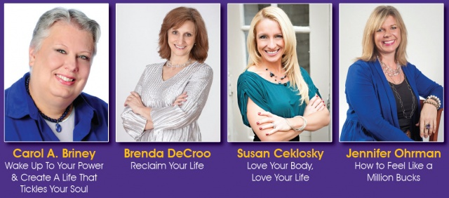 Carol A. Briney Wake Up To Your Power  & Create A Life That Tickles Your Soul Brenda DeCroo Reclaim Your Life Susan Ceklosky Love Your Body, Love Your Life Jennifer Ohrman How to Feel Like a Million Bucks